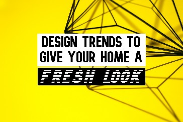 Design Trends to Give Your Home a Fresh Look