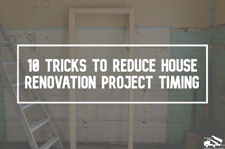 Tricks to Reduce House Renovation Project Timing